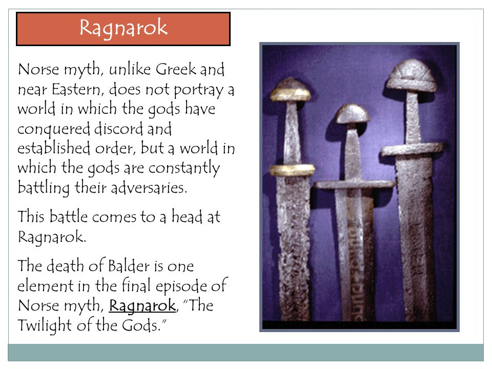 Ragnarok Norse myth, unlike Greek and near Eastern, does not portray a world in which the gods have conquered discord and established order, but a world in which the gods are constantly battling their adversaries.