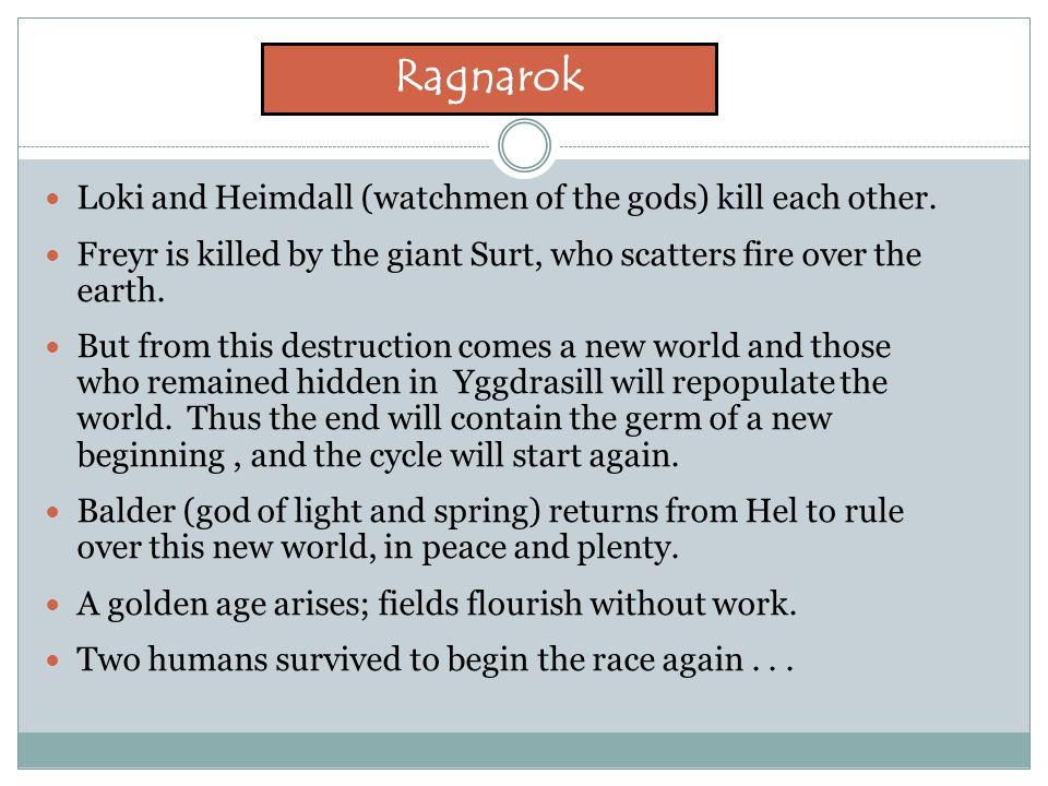 Ragnarok Loki and Heimdall (watchmen of the gods) kill each other.
