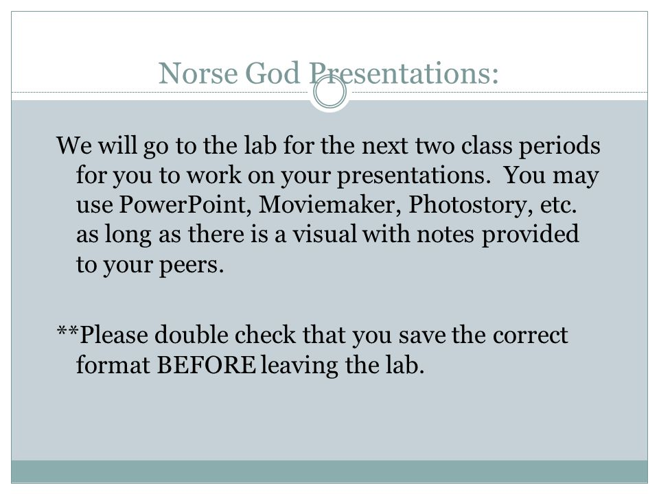 Norse God Presentations: We will go to the lab for the next two class periods for you to work on your presentations.