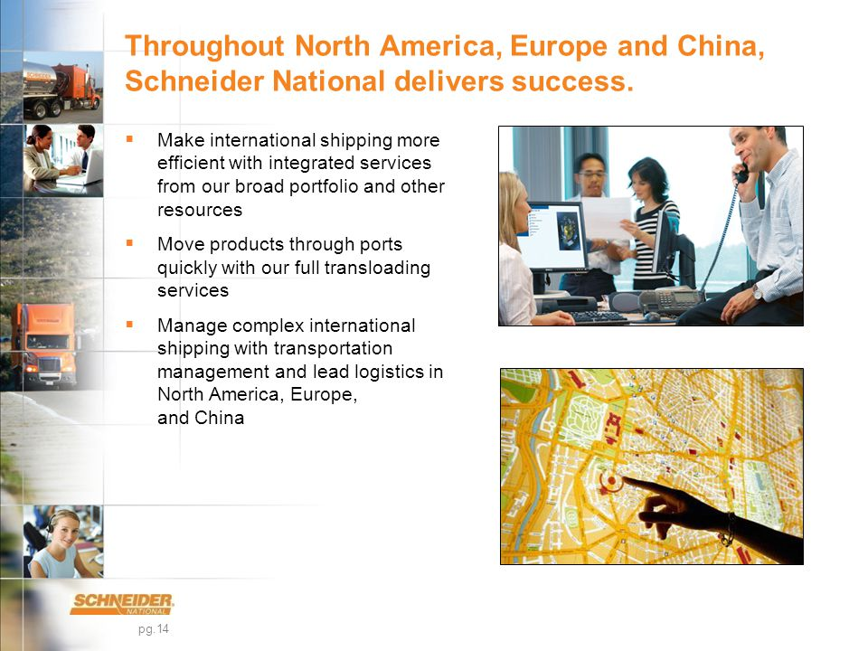 pg.14 Throughout North America, Europe and China, Schneider National delivers success.