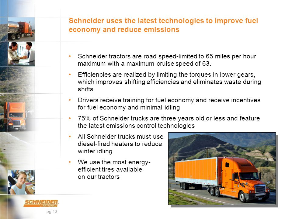 pg.40 Schneider tractors are road speed-limited to 65 miles per hour maximum with a maximum cruise speed of 63.