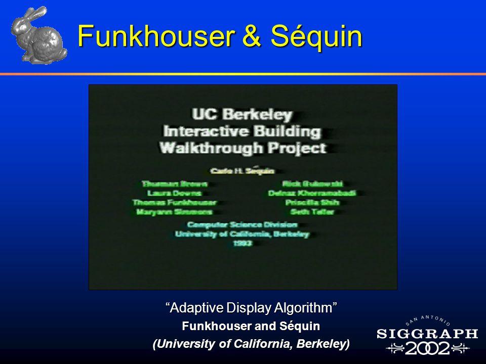 Adaptive Display Algorithm Funkhouser and Séquin (University of California, Berkeley) Funkhouser & Séquin