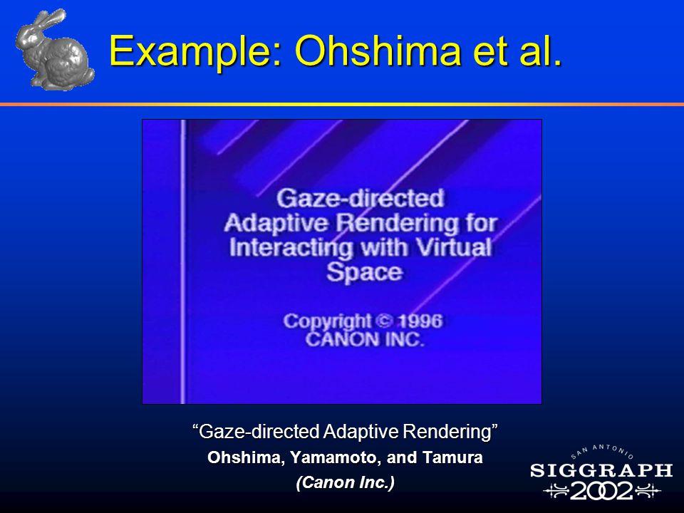 Gaze-directed Adaptive Rendering Ohshima, Yamamoto, and Tamura (Canon Inc.) Example: Ohshima et al.