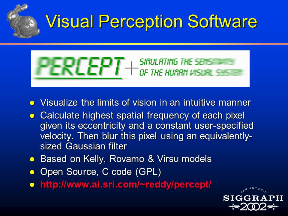 Visual Perception Software l Visualize the limits of vision in an intuitive manner l Calculate highest spatial frequency of each pixel given its eccentricity and a constant user-specified velocity.