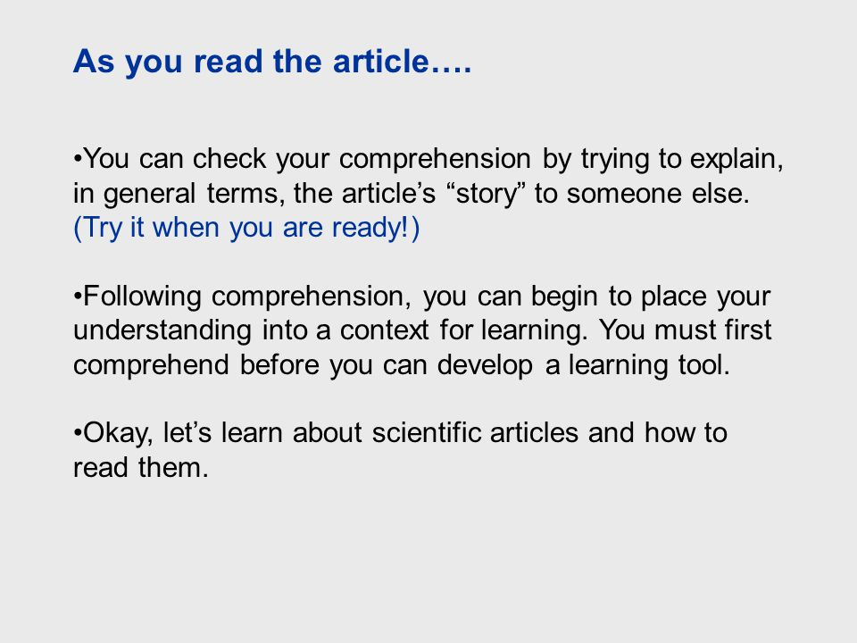 "You can check your comprehension by trying to explain, in general terms, the article's ""story"" to someone else. (Try it when you are ready!) Following"