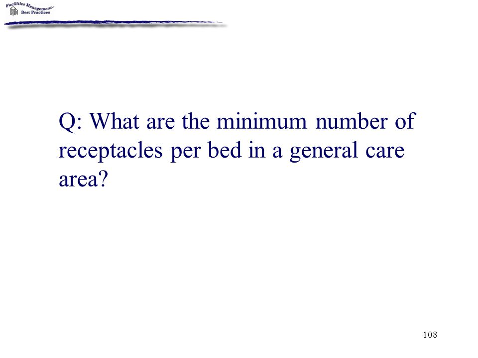 108 Q: What are the minimum number of receptacles per bed in a general care area?