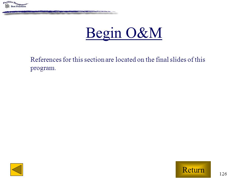 126 Begin O&M Return References for this section are located on the final slides of this program.