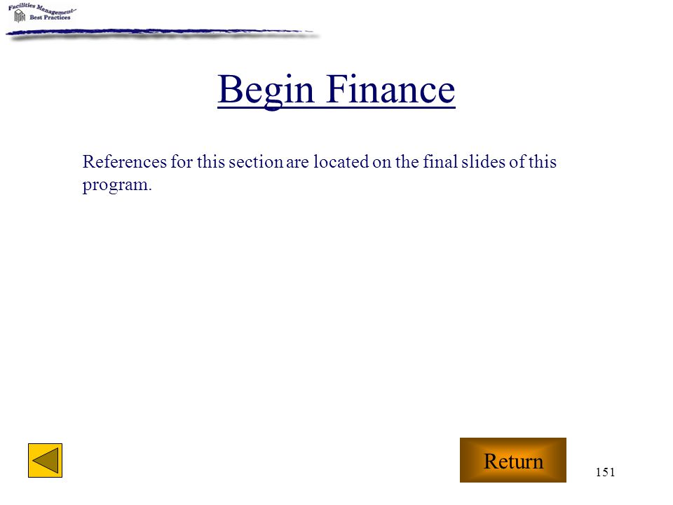 151 Begin Finance Return References for this section are located on the final slides of this program.