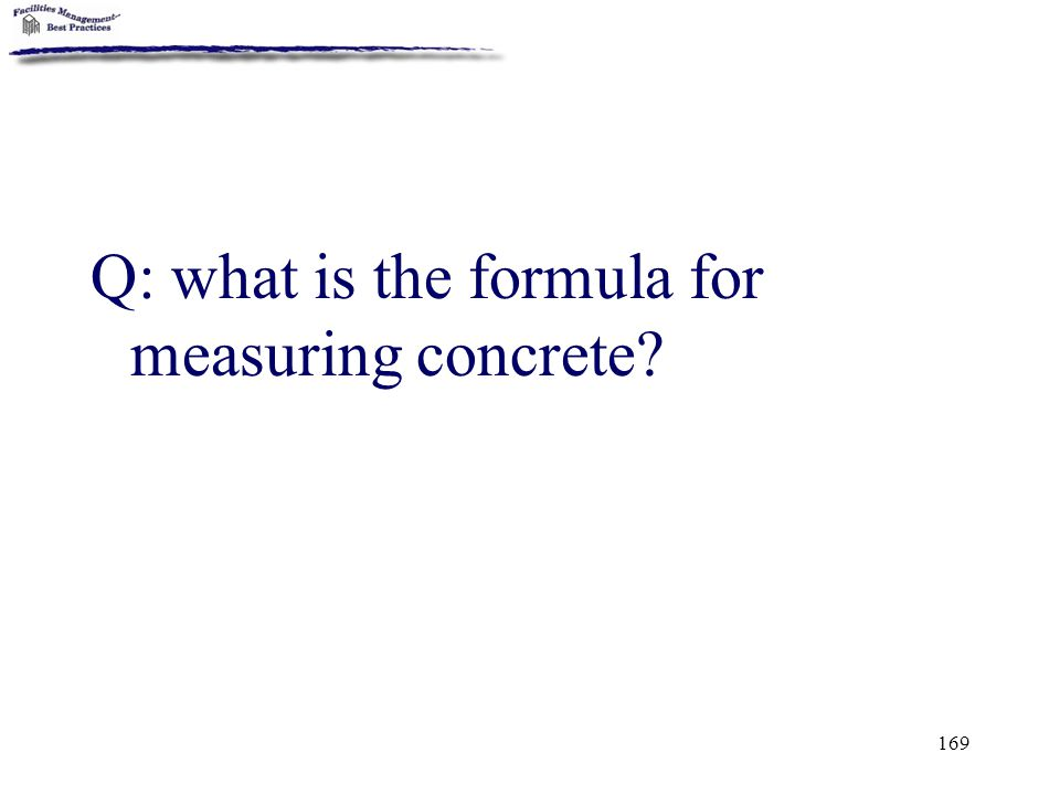 169 Q: what is the formula for measuring concrete?