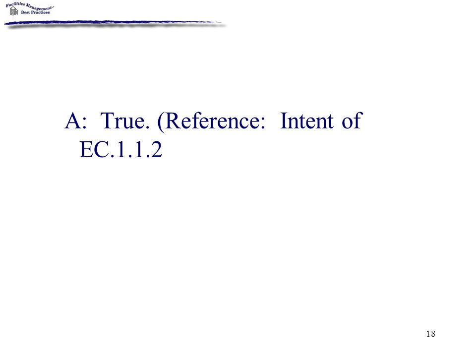 18 A: True. (Reference: Intent of EC.1.1.2