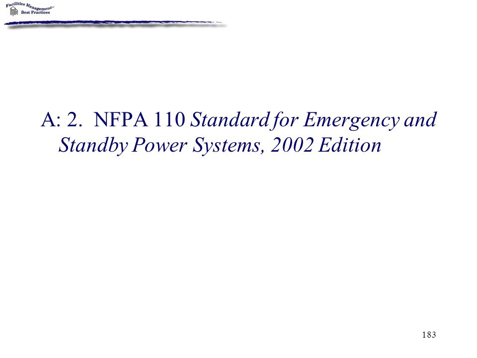 183 A: 2. NFPA 110 Standard for Emergency and Standby Power Systems, 2002 Edition