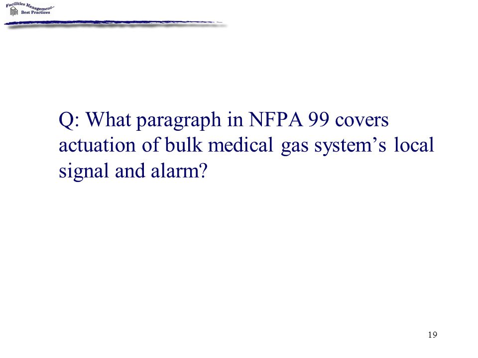 19 Q: What paragraph in NFPA 99 covers actuation of bulk medical gas system's local signal and alarm?