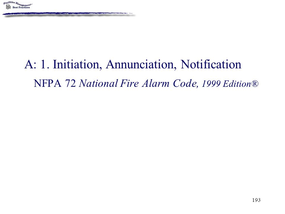 193 A: 1. Initiation, Annunciation, Notification NFPA 72 National Fire Alarm Code, 1999 Edition®