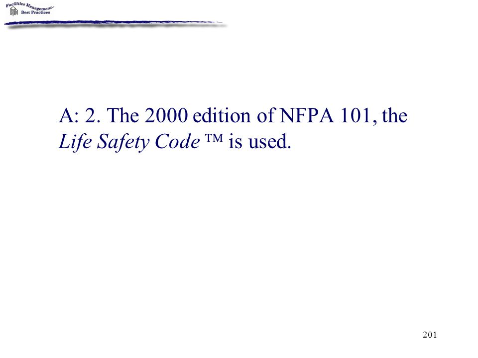 201 A: 2. The 2000 edition of NFPA 101, the Life Safety Code  is used.