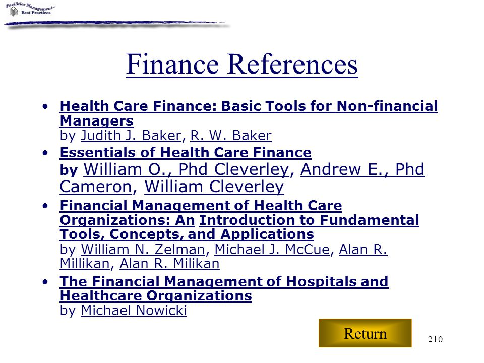210 Finance References Health Care Finance: Basic Tools for Non-financial Managers by Judith J. Baker, R. W. BakerJudith J. BakerR. W. Baker Essential
