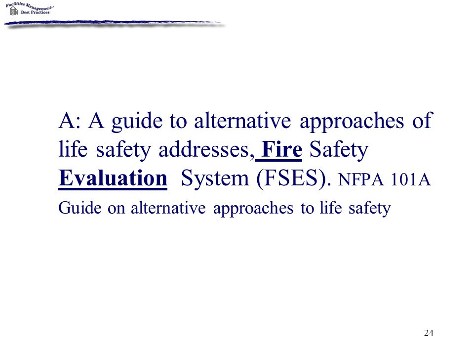 24 A: A guide to alternative approaches of life safety addresses, Fire Safety Evaluation System (FSES). NFPA 101A Guide on alternative approaches to l