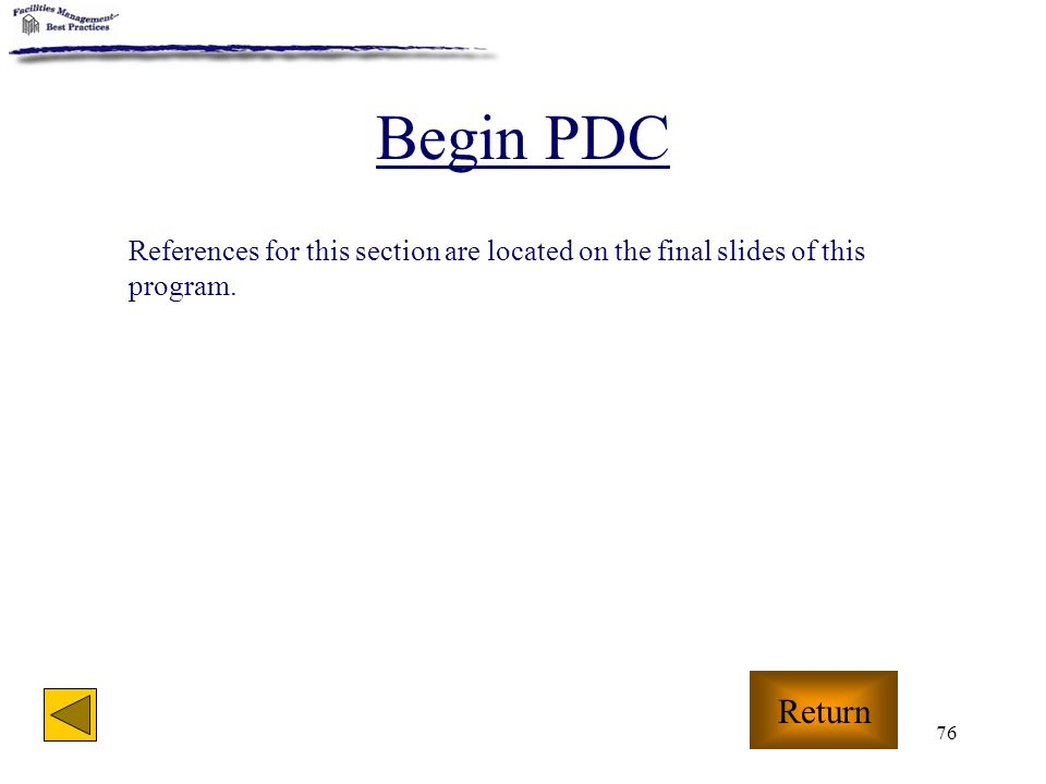 76 Begin PDC Return References for this section are located on the final slides of this program.