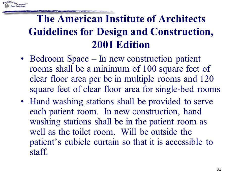 82 The American Institute of Architects Guidelines for Design and Construction, 2001 Edition Bedroom Space – In new construction patient rooms shall b