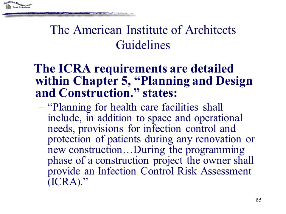 "85 The American Institute of Architects Guidelines The ICRA requirements are detailed within Chapter 5, ""Planning and Design and Construction."" states"