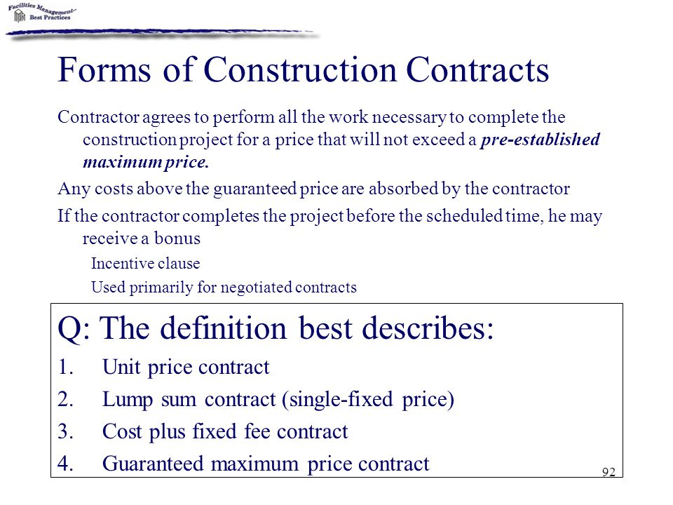 92 Forms of Construction Contracts Contractor agrees to perform all the work necessary to complete the construction project for a price that will not