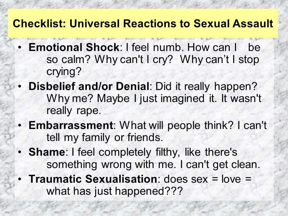 Checklist: Universal Reactions to Sexual Assault Emotional Shock: I feel numb.