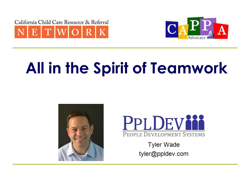 All in the Spirit of Teamwork Tyler Wade tyler@ppldev.com