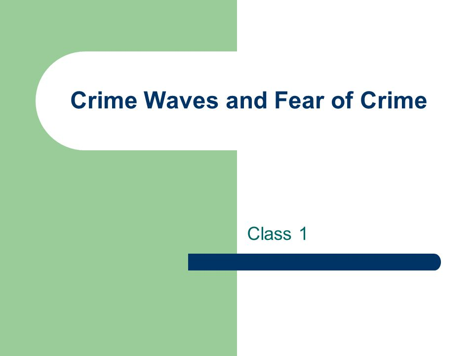 Crime Waves and Fear of Crime Class 1