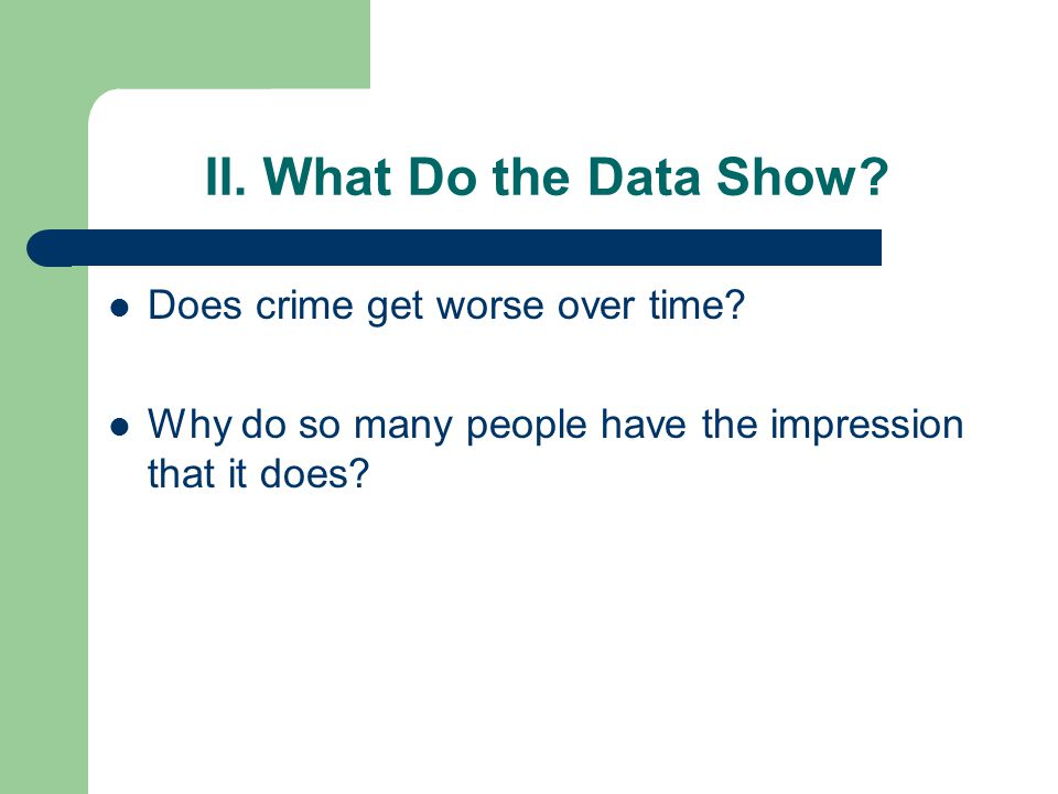 II. What Do the Data Show. Does crime get worse over time.