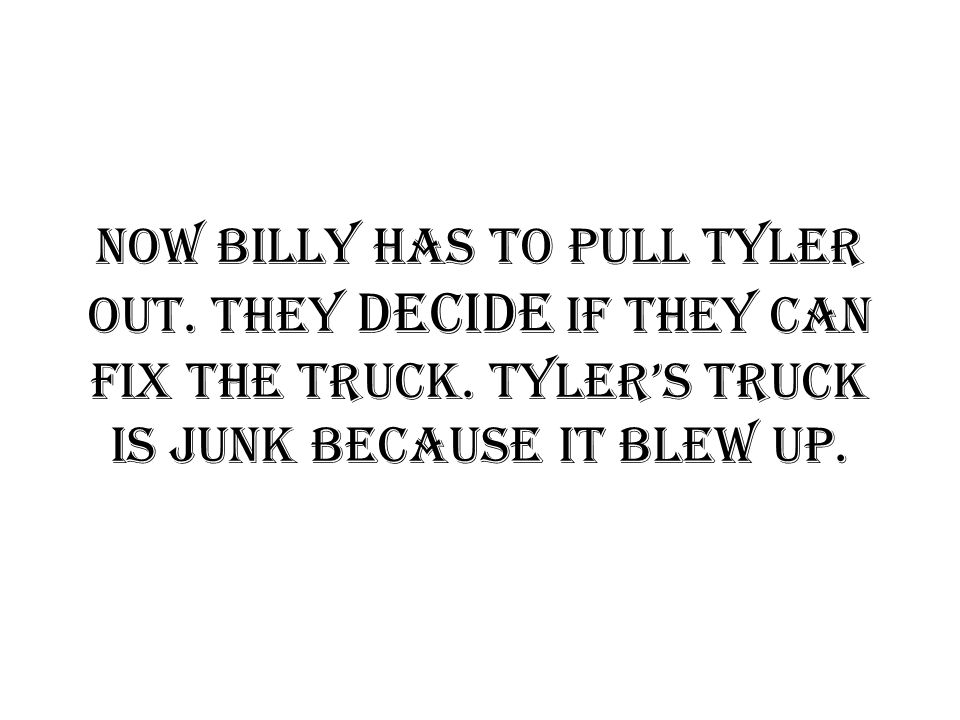 Now Billy has to pull Tyler out. They decide if they can fix the truck.