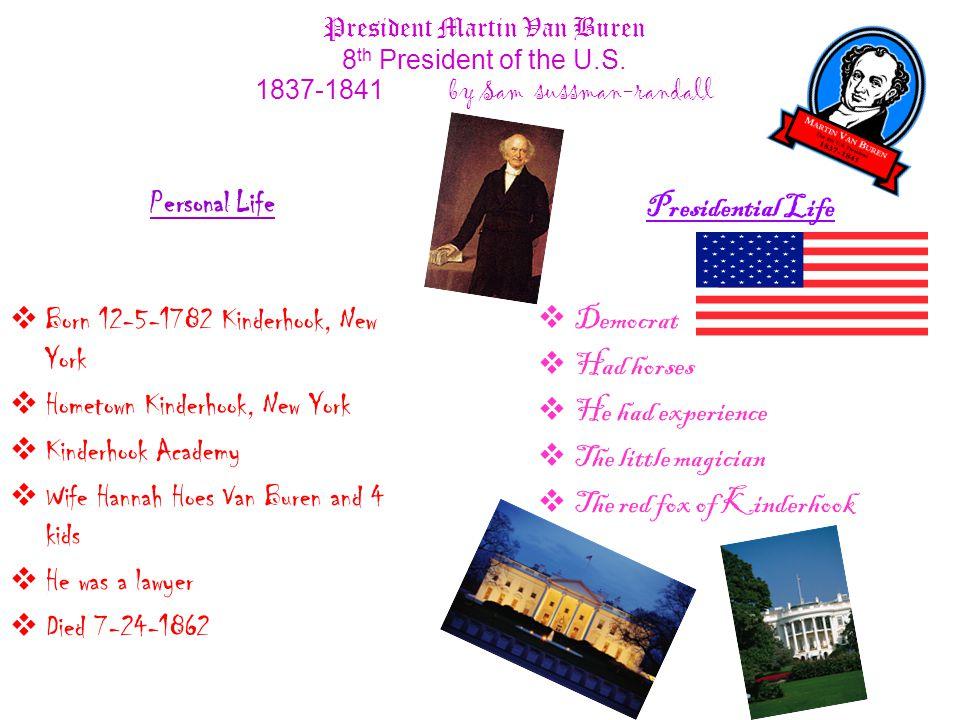 President Martin Van Buren 8 th President of the U.S.