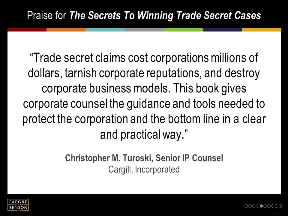 Praise for The Secrets To Winning Trade Secret Cases fb.us.4710413 Trade secret claims cost corporations millions of dollars, tarnish corporate reputations, and destroy corporate business models.