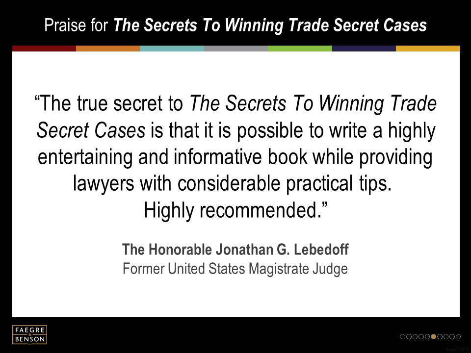 Praise for The Secrets To Winning Trade Secret Cases fb.us.4710413 The true secret to The Secrets To Winning Trade Secret Cases is that it is possible to write a highly entertaining and informative book while providing lawyers with considerable practical tips.