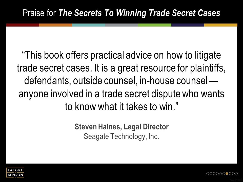Praise for The Secrets To Winning Trade Secret Cases fb.us.4710413 This book is perfect for in-house counsel and their business people who want practical advice on trade secret litigation in a concise, easy-to-read format that is packed with information. Michael K.