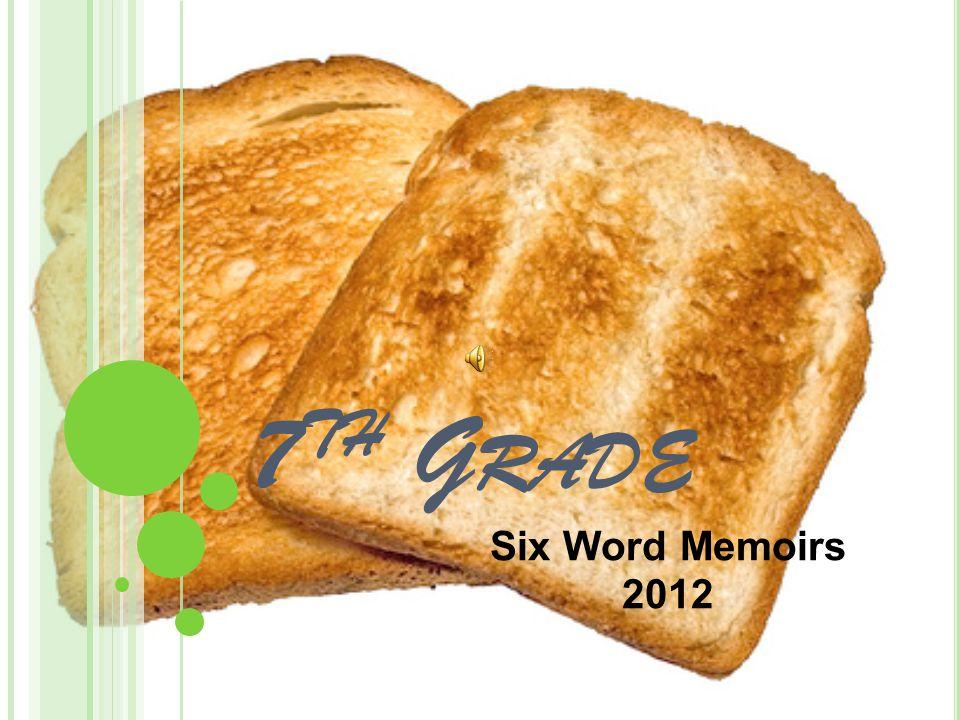 7 TH G RADE Six Word Memoirs 2012