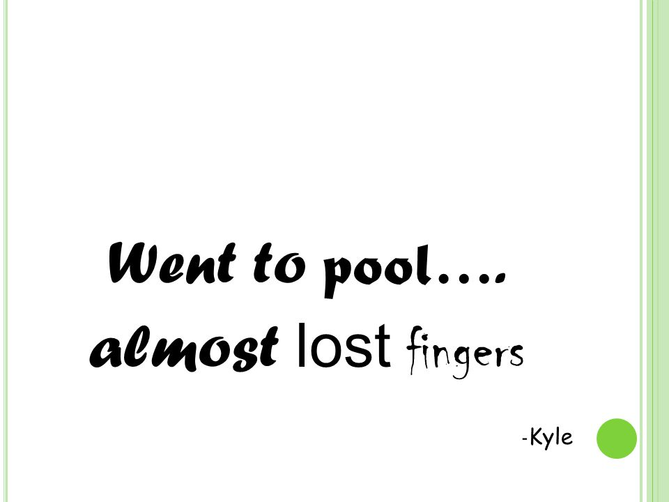 Went to pool …. almost lost fingers - Kyle