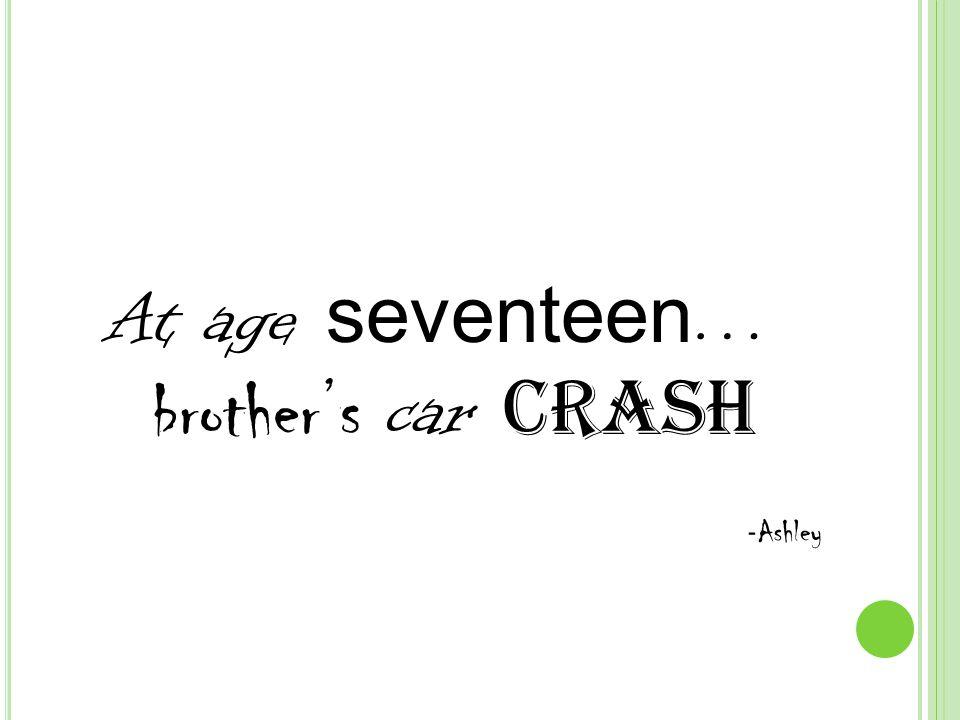 At age seventeen … brother's car crash - Ashley