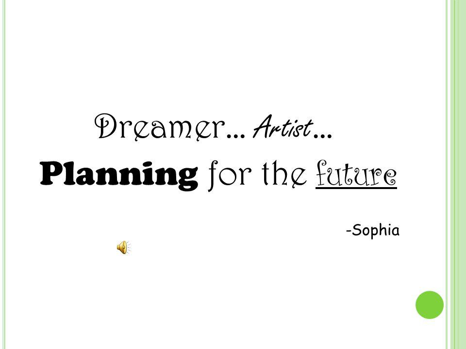 Dreamer… Artist … Planning for the future -Sophia