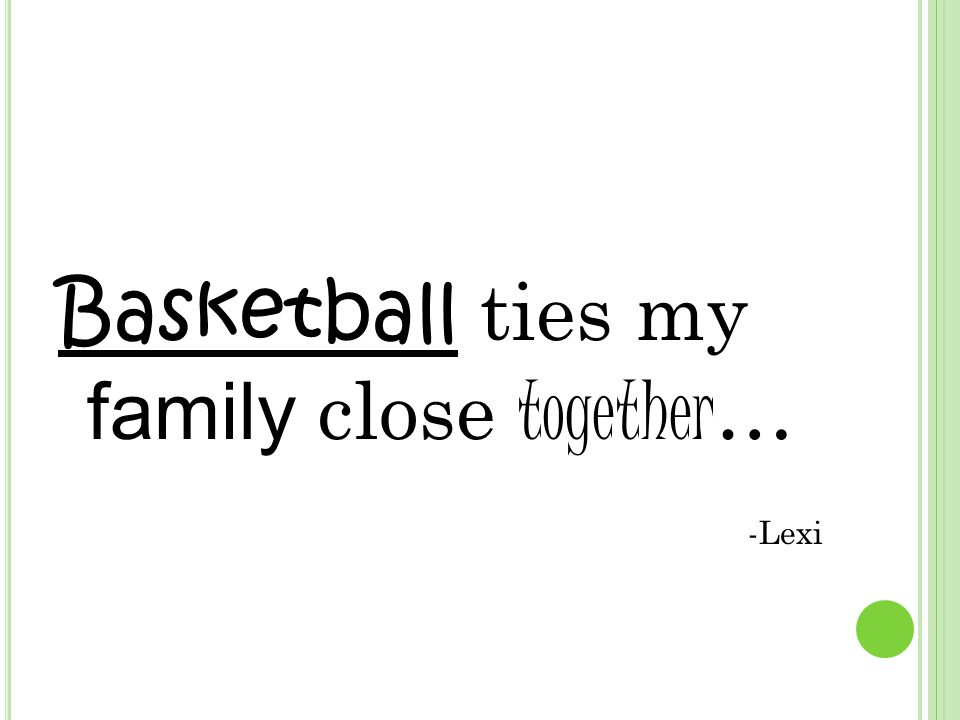 Basketball ties my family close together … -Lexi