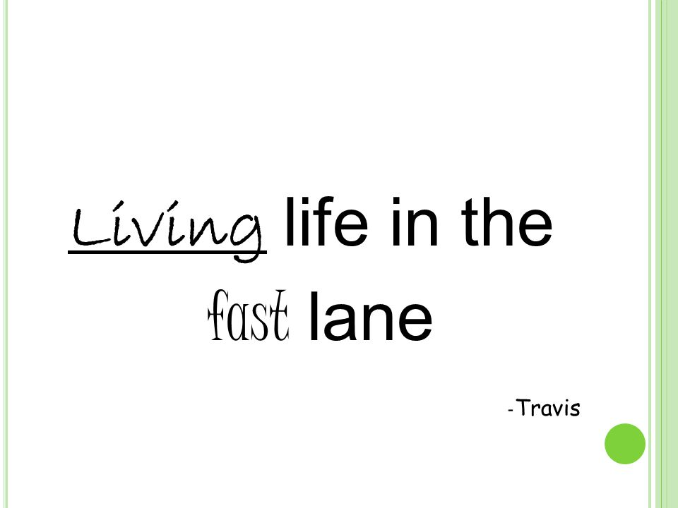 Living life in the fast lane - Travis