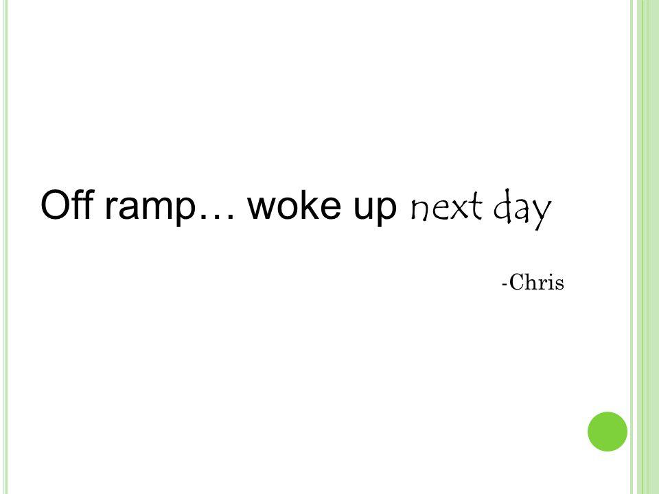 Off ramp… woke up next day -Chris