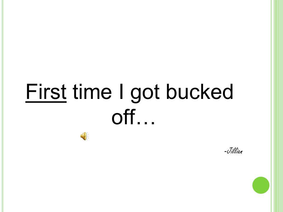 First time I got bucked off… - Jillian
