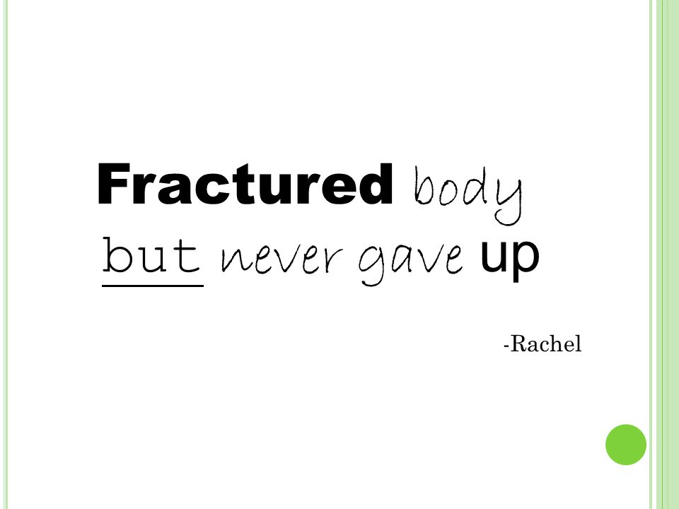 Fractured body but never gave up -Rachel