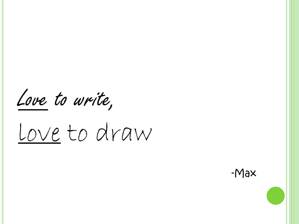 Love to write, love to draw -Max