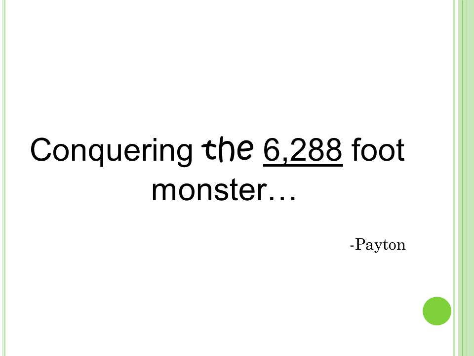 Conquering the 6,288 foot monster… -Payton