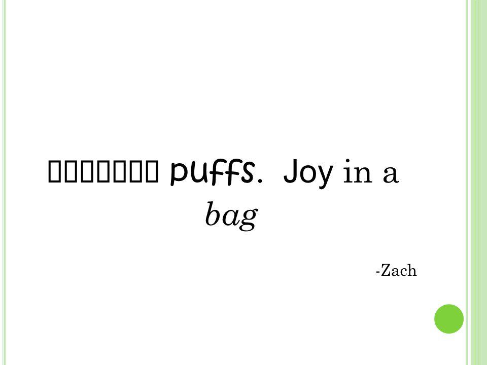 Cheetos puffs. Joy in a bag -Zach