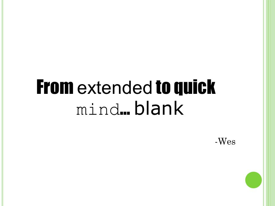 From extended to quick mind … blank -Wes