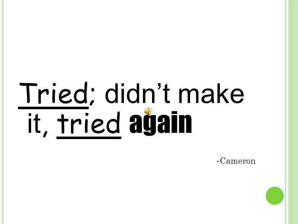 Tried; didn't make it, tried again - Cameron