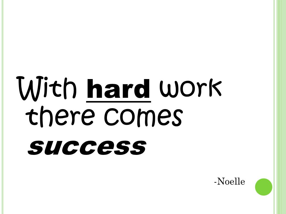 With hard work there comes success -Noelle