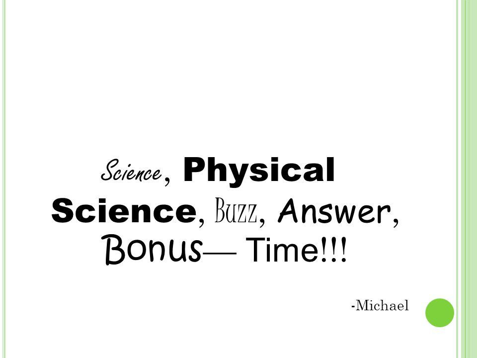 Science, Physical Science, Buzz, Answer, Bonus — Time !!! -Michael