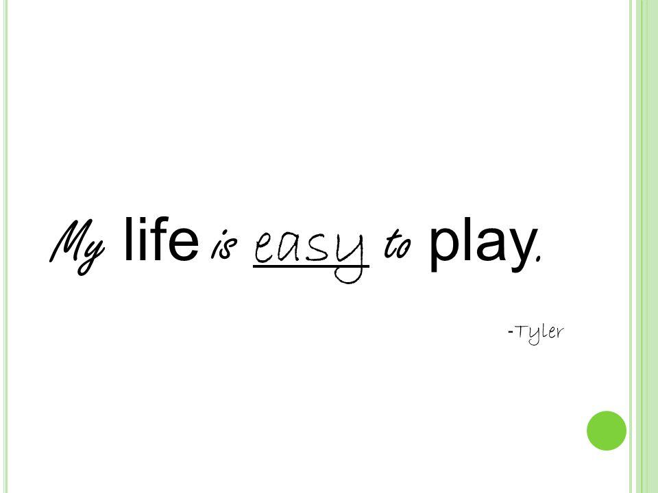 My life is easy to play. - Tyler